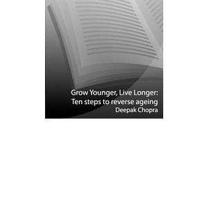 Grow Younger, Live Longer - Deepak Chopra